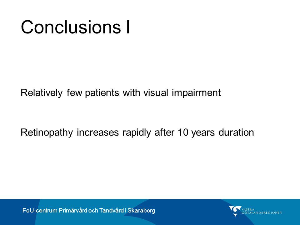 FoU-centrum Primärvård och Tandvård i Skaraborg Conclusions I Relatively few patients with visual impairment Retinopathy increases rapidly after 10 ye