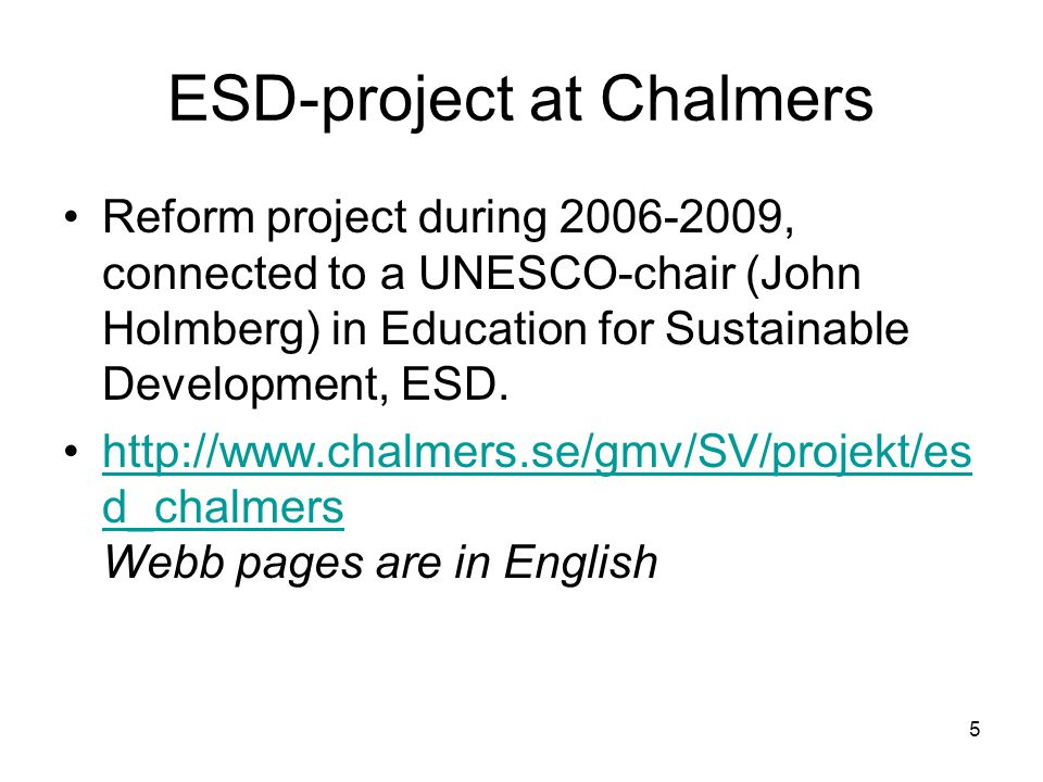 6 ESD: Nine reform lines The task is to evolve an organisation that handles ESD at Chalmers, resulting in a suggestion that: 1.Guarantees and continuously enhances quality in Chalmers basic courses in SD.