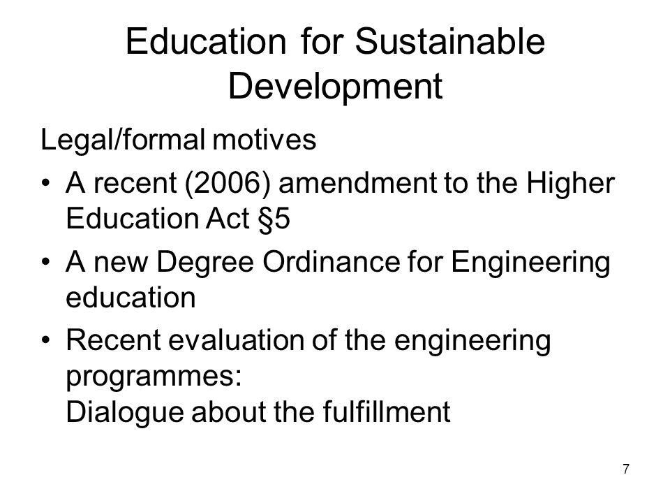 8 Högskolelagen 5 § Högskolorna skall i sin verksamhet främja en hållbar utveckling som innebär att nuvarande och kommande generationer tillförsäkras en hälsosam och god miljö, ekonomisk och social välfärd och rättvisa.