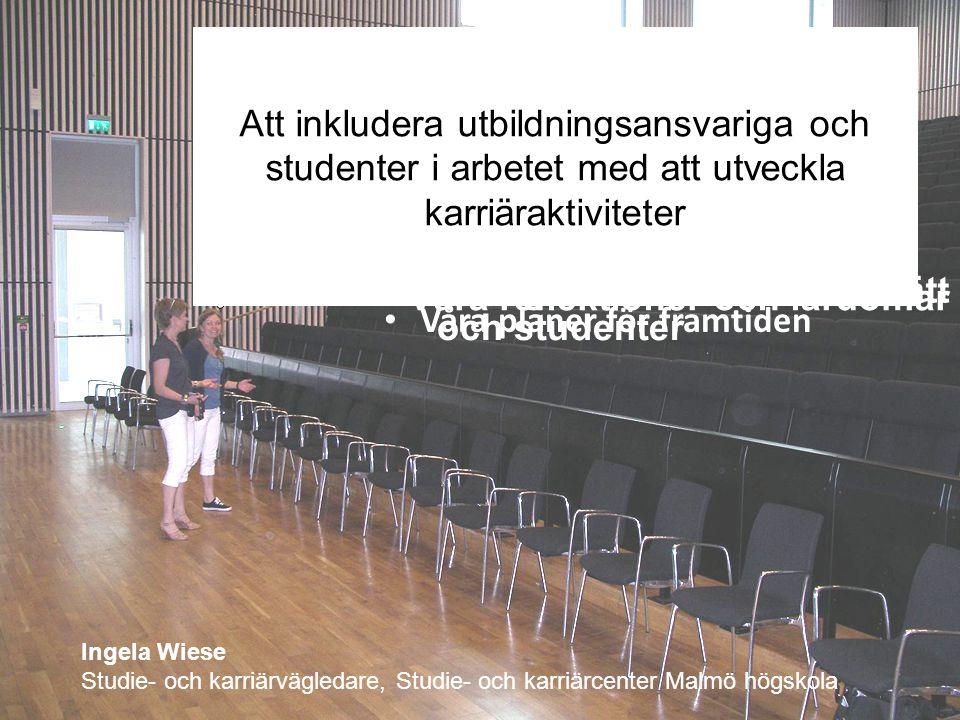 Ingela Wiese Studie- och karriärvägledare, Studie- och karriärcenter Malmö högskola Var är alla studenter?? ? Våra planer för framtiden Bakgrund till