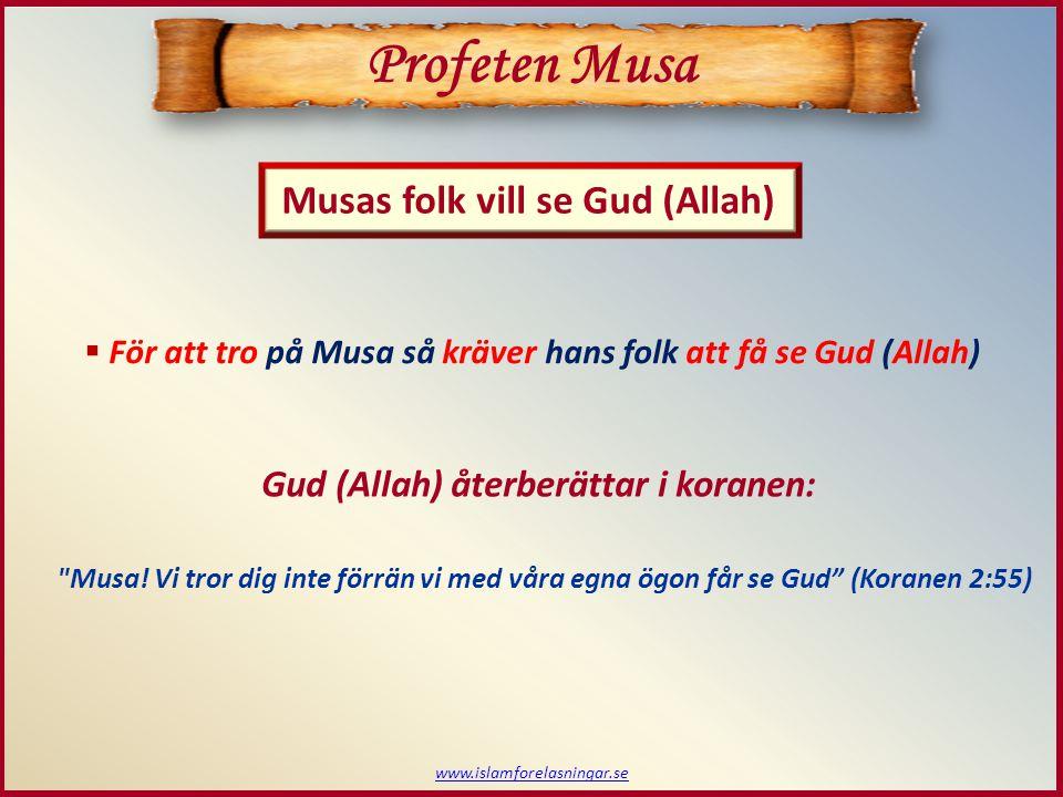 www.islamforelasningar.se Profeten Musa  För att tro på Musa så kräver hans folk att få se Gud (Allah) Gud (Allah) återberättar i koranen: Musa.