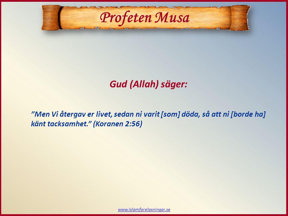 """www.islamforelasningar.se Profeten Musa """"Men Vi återgav er livet, sedan ni varit [som] döda, så att ni [borde ha] känt tacksamhet."""" (Koranen 2:56) Gud"""