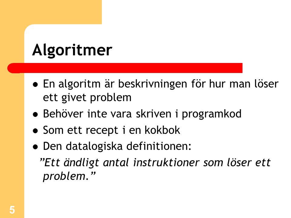 5 Algoritmer En algoritm är beskrivningen för hur man löser ett givet problem Behöver inte vara skriven i programkod Som ett recept i en kokbok Den datalogiska definitionen: Ett ändligt antal instruktioner som löser ett problem.
