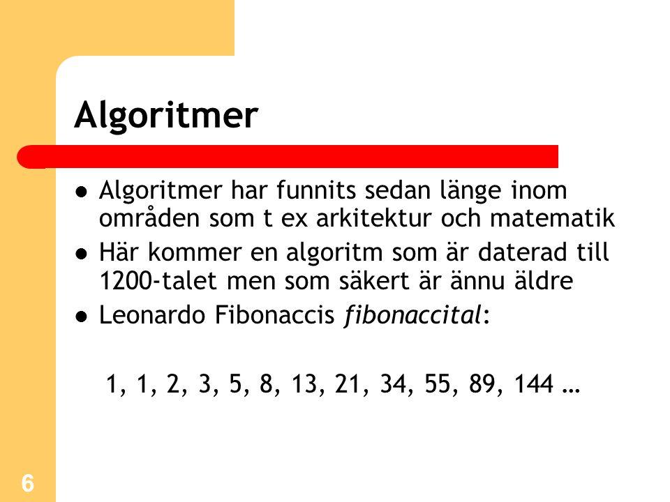 6 Algoritmer Algoritmer har funnits sedan länge inom områden som t ex arkitektur och matematik Här kommer en algoritm som är daterad till 1200-talet men som säkert är ännu äldre Leonardo Fibonaccis fibonaccital: 1, 1, 2, 3, 5, 8, 13, 21, 34, 55, 89, 144 …
