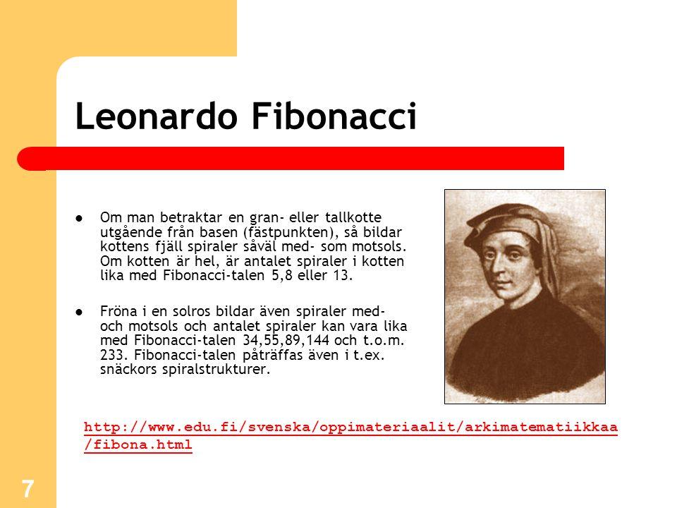 7 Leonardo Fibonacci Om man betraktar en gran- eller tallkotte utgående från basen (fästpunkten), så bildar kottens fjäll spiraler såväl med- som motsols.