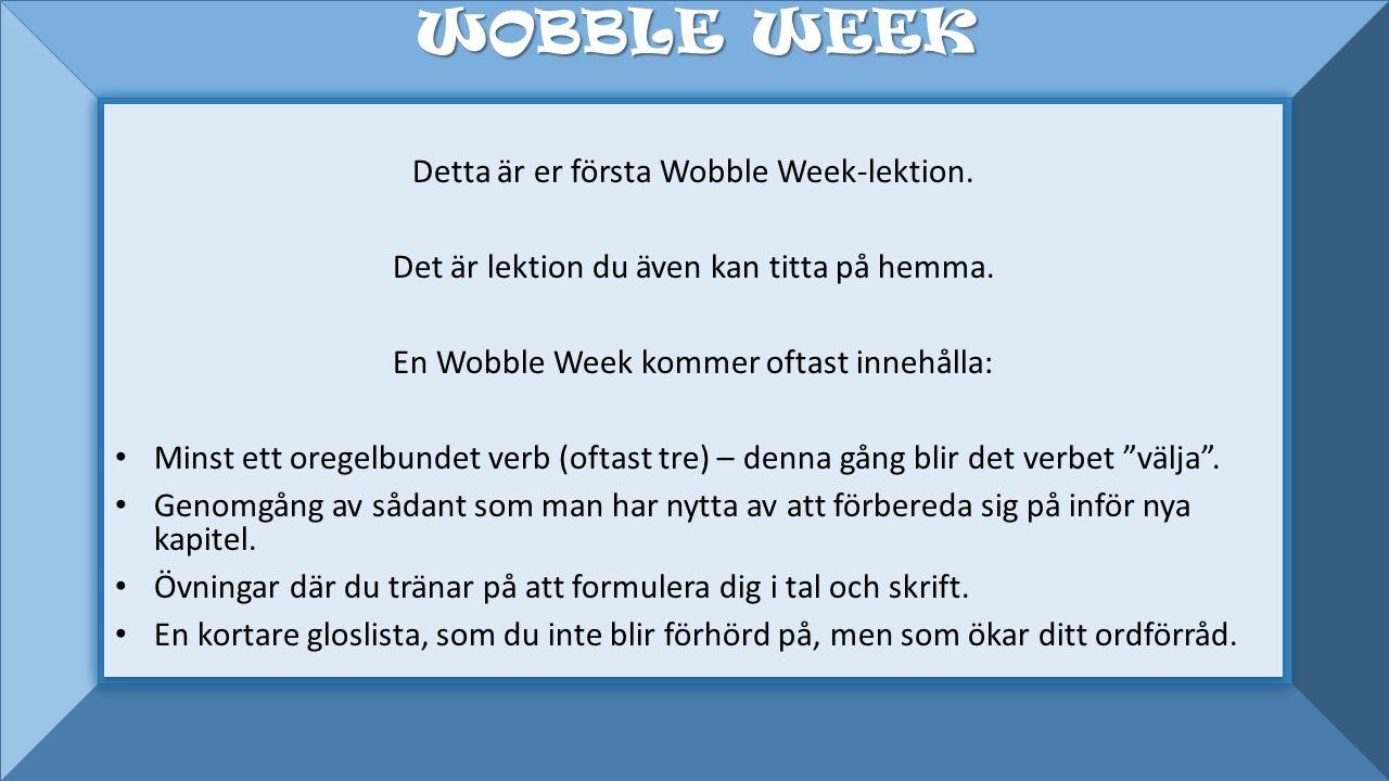 I choose not to.Detta är er första Wobble Week-lektion.