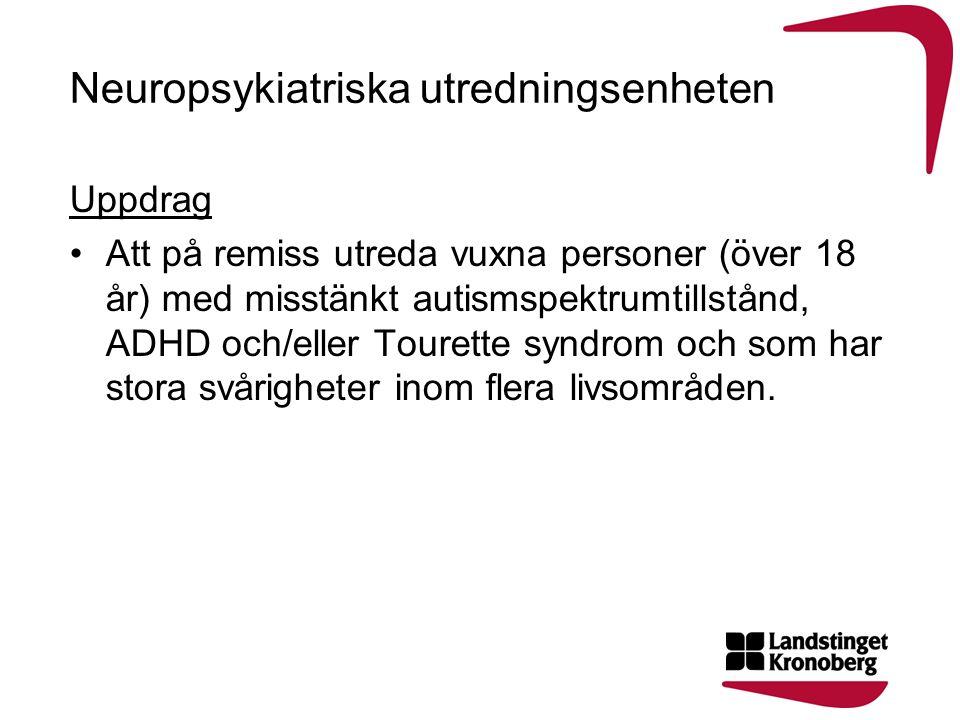 Neuropsykiatriska utredningsenheten Uppdrag Att på remiss utreda vuxna personer (över 18 år) med misstänkt autismspektrumtillstånd, ADHD och/eller Tou