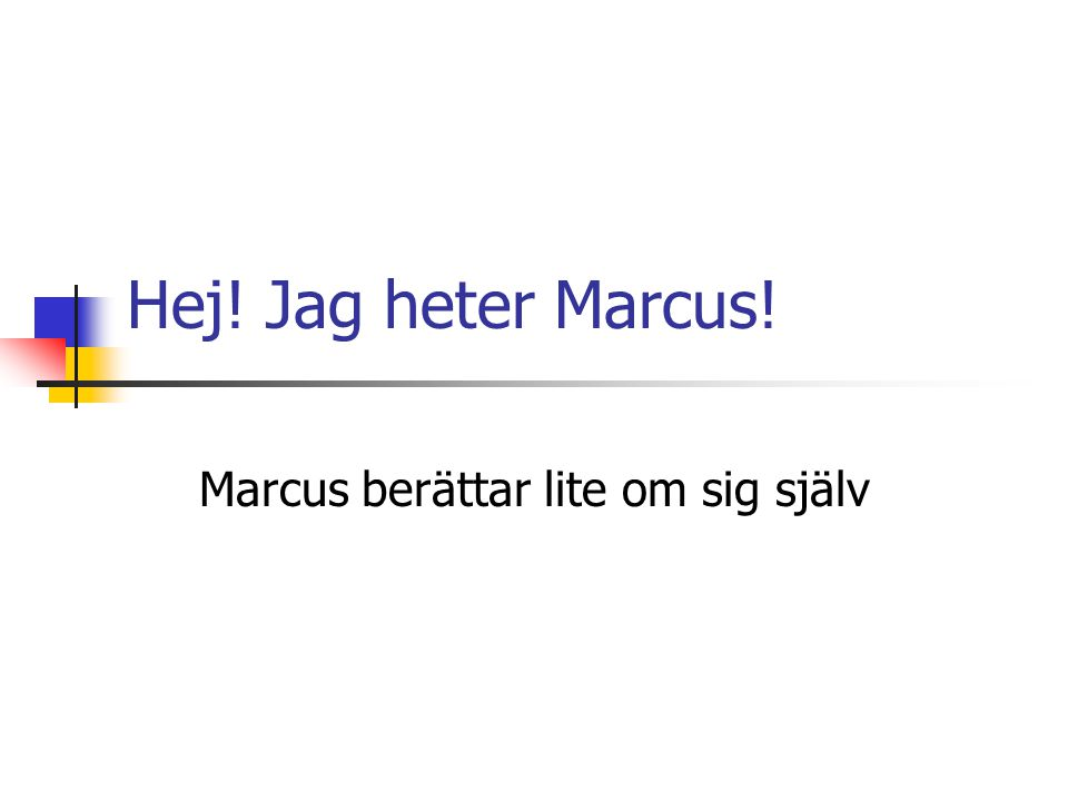 Hej! Jag heter Marcus! Marcus berättar lite om sig själv
