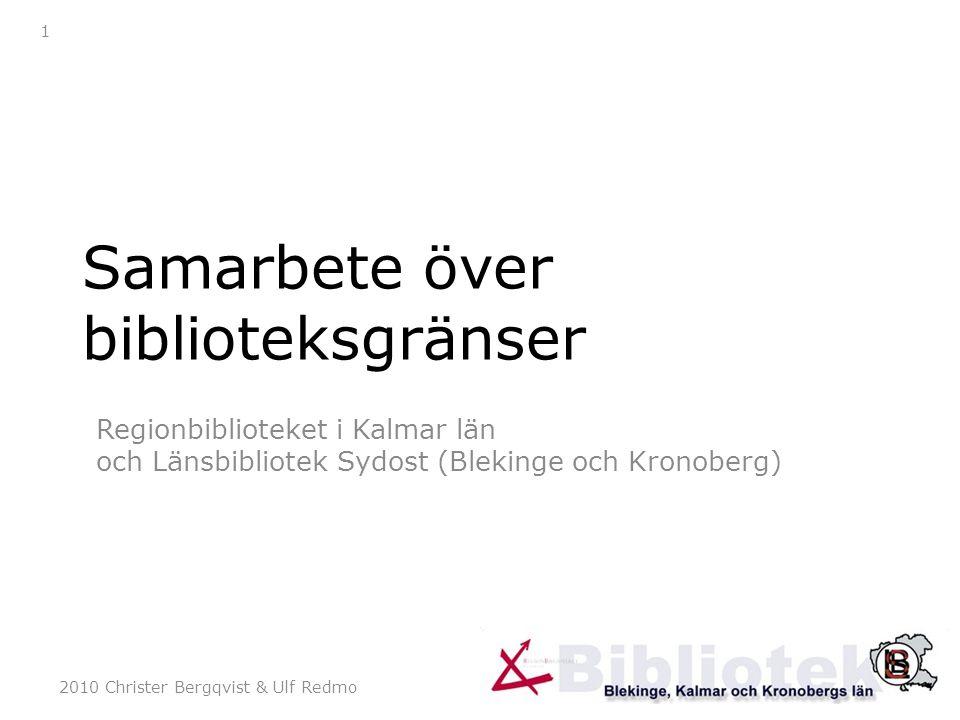 2010 Christer Bergqvist & Ulf Redmo 1 Samarbete över biblioteksgränser Regionbiblioteket i Kalmar län och Länsbibliotek Sydost (Blekinge och Kronoberg)