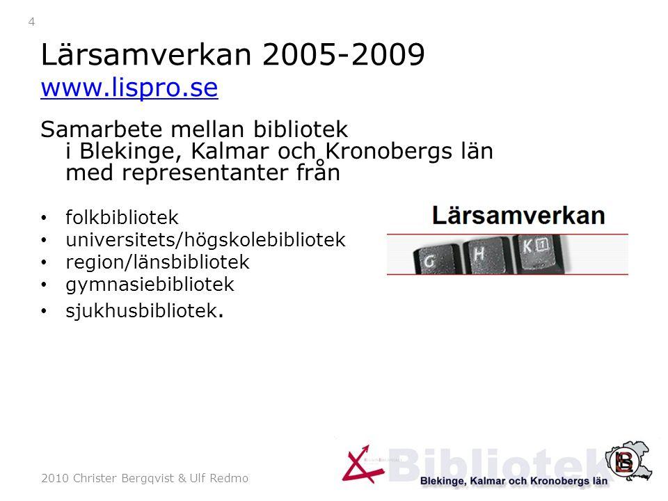 2010 Christer Bergqvist & Ulf Redmo 15 Utvidgning av BISS Gruppen har nu följande sammansättning: Läns- och regionbibliotek (2) Grundskolebibliotek (3) Gymnasiebibliotek (3) Folkbibliotek (3) BTH / Linné (2)