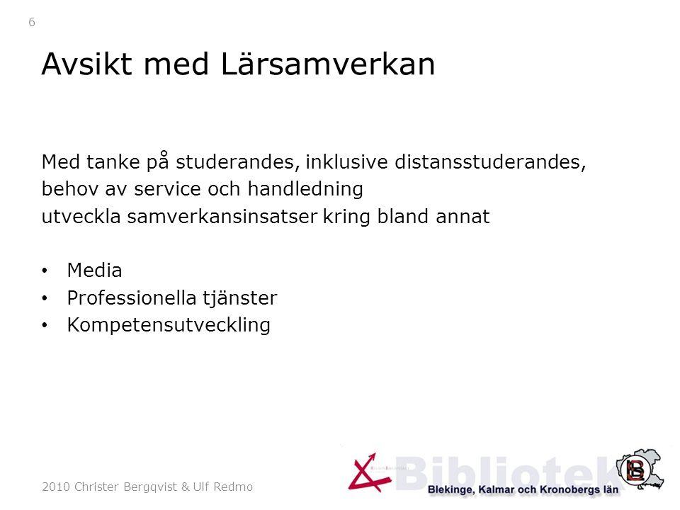 2010 Christer Bergqvist & Ulf Redmo 6 Avsikt med Lärsamverkan Med tanke på studerandes, inklusive distansstuderandes, behov av service och handledning utveckla samverkansinsatser kring bland annat Media Professionella tjänster Kompetensutveckling