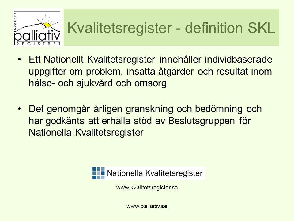 www.palliativ.se Kvalitetsregister - definition SKL Ett Nationellt Kvalitetsregister innehåller individbaserade uppgifter om problem, insatta åtgärder