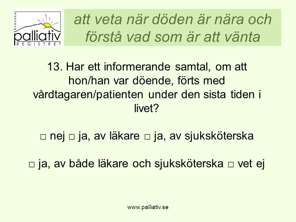 att veta när döden är nära och förstå vad som är att vänta www.palliativ.se 13. Har ett informerande samtal, om att hon/han var döende, förts med vård