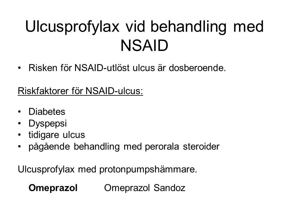 Ulcusprofylax vid behandling med NSAID Risken för NSAID-utlöst ulcus är dosberoende. Riskfaktorer för NSAID-ulcus: Diabetes Dyspepsi tidigare ulcus på
