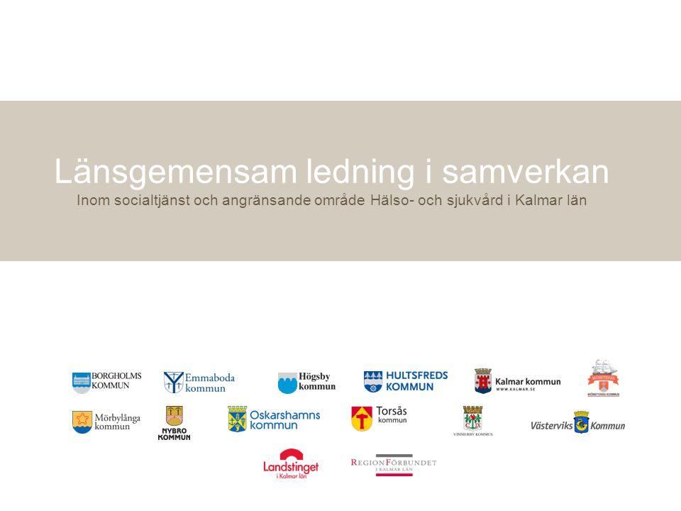 Länsgemensam ledning i samverkan Inom socialtjänst och angränsande område Hälso- och sjukvård i Kalmar län