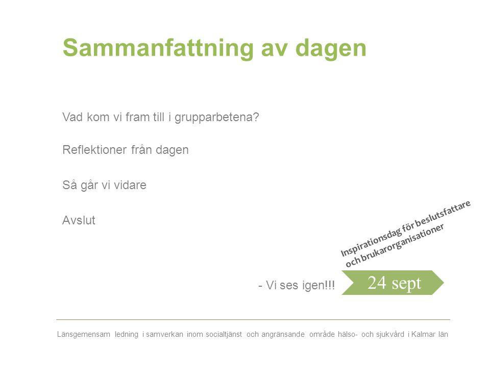 Länsgemensam ledning i samverkan inom socialtjänst och angränsande område hälso- och sjukvård i Kalmar län Sammanfattning av dagen Vad kom vi fram til