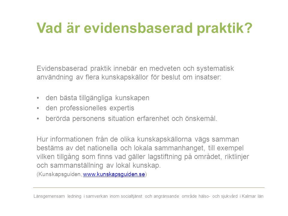 Länsgemensam ledning i samverkan inom socialtjänst och angränsande område hälso- och sjukvård i Kalmar län Vad är evidensbaserad praktik? Evidensbaser