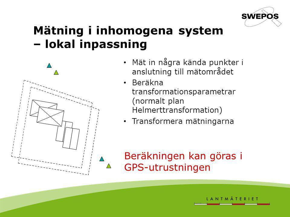 Mätning i inhomogena system – lokal inpassning Mät in några kända punkter i anslutning till mätområdet Beräkna transformationsparametrar (normalt plan