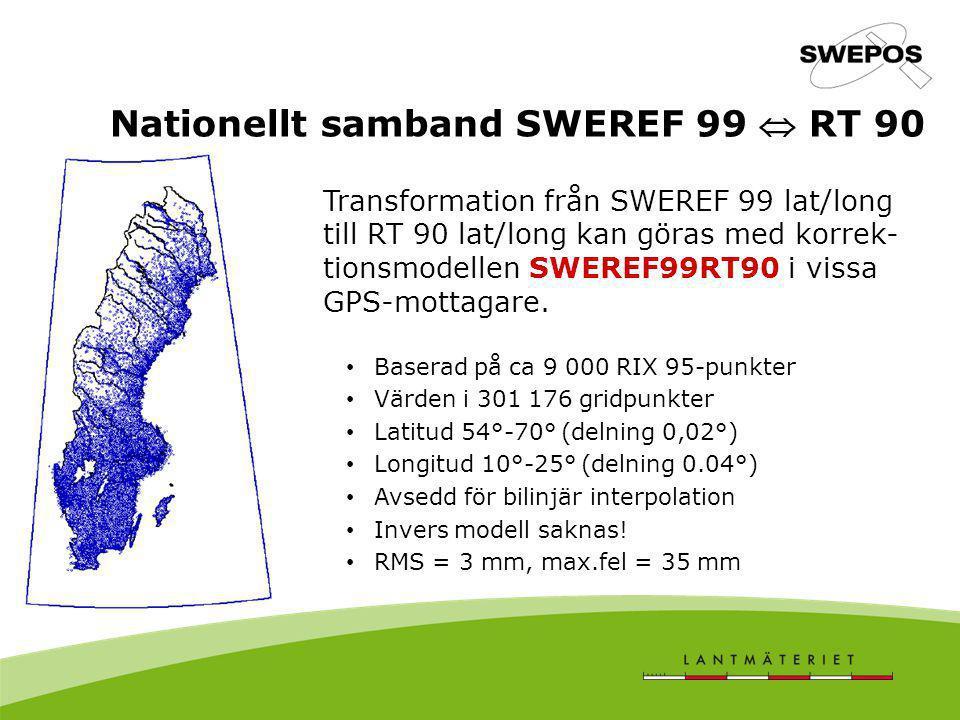 Nationellt samband SWEREF 99  RT 90 Transformation från SWEREF 99 lat/long till RT 90 lat/long kan göras med korrek- tionsmodellen SWEREF99RT90 i vis