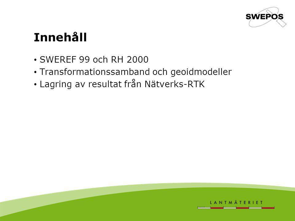 SWEREF 99  RH 2000 Omvandling av höjden h över GRS 80- ellipsoiden i SWEREF 99 till höjden H över havet i RH 2000 utförs enligt formeln: H = h - N där N hämtas från geoidmodellen SWEN05_RH2000 (SWEN 05LR) Baserad på geoidmodellen NKG 2004 Sambandet är framtaget m.h.a.