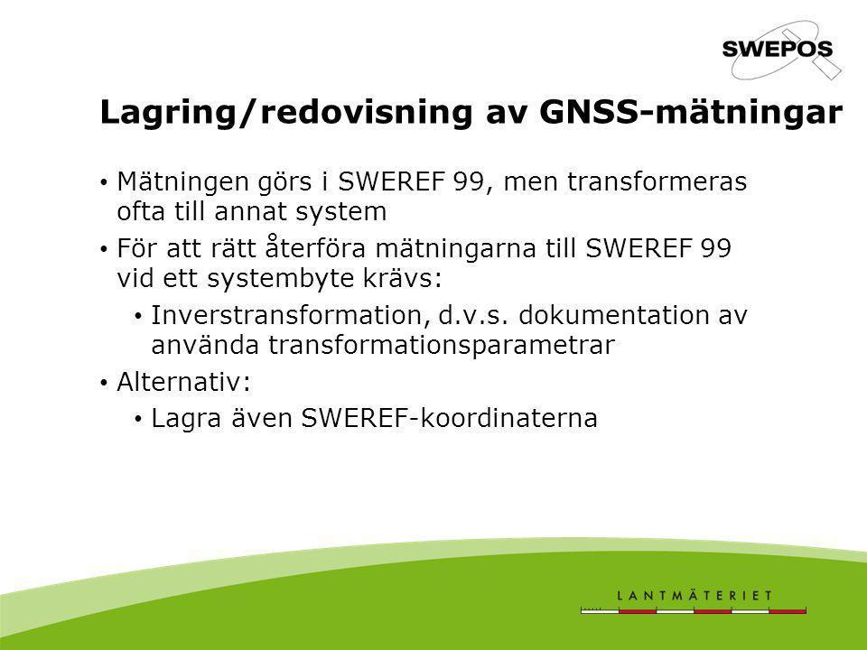 Lagring/redovisning av GNSS-mätningar Mätningen görs i SWEREF 99, men transformeras ofta till annat system För att rätt återföra mätningarna till SWER