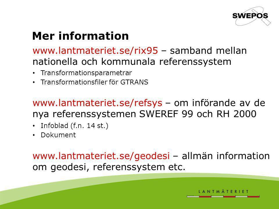 Mer information Infoblad (f.n. 14 st.) Dokument www.lantmateriet.se/refsys – om införande av de nya referenssystemen SWEREF 99 och RH 2000 www.lantmat