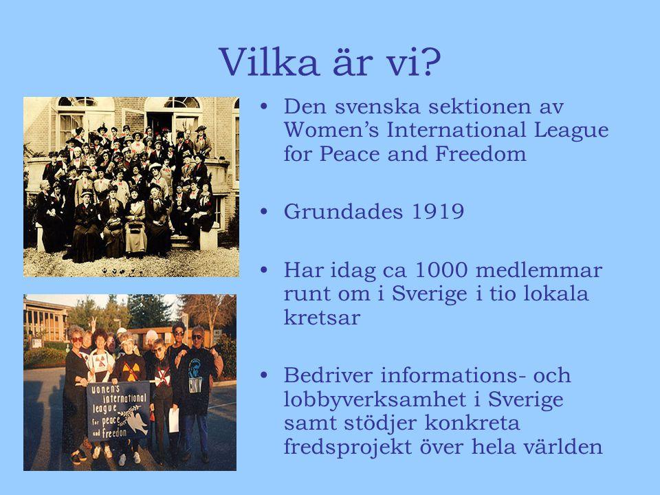 Vilka är vi? Den svenska sektionen av Women's International League for Peace and Freedom Grundades 1919 Har idag ca 1000 medlemmar runt om i Sverige i