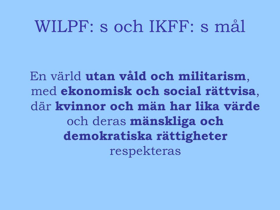 WILPF: s och IKFF: s mål En värld utan våld och militarism, med ekonomisk och social rättvisa, där kvinnor och män har lika värde och deras mänskliga och demokratiska rättigheter respekteras