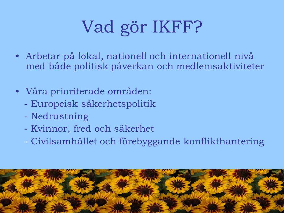 Vad gör IKFF? Arbetar på lokal, nationell och internationell nivå med både politisk påverkan och medlemsaktiviteter Våra prioriterade områden: - Europ