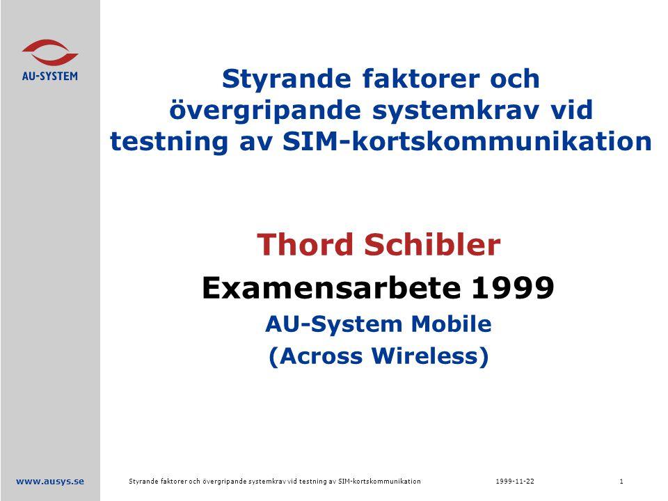 www.ausys.se 1999-11-22Styrande faktorer och övergripande systemkrav vid testning av SIM-kortskommunikation1 Thord Schibler Examensarbete 1999 AU-System Mobile (Across Wireless)