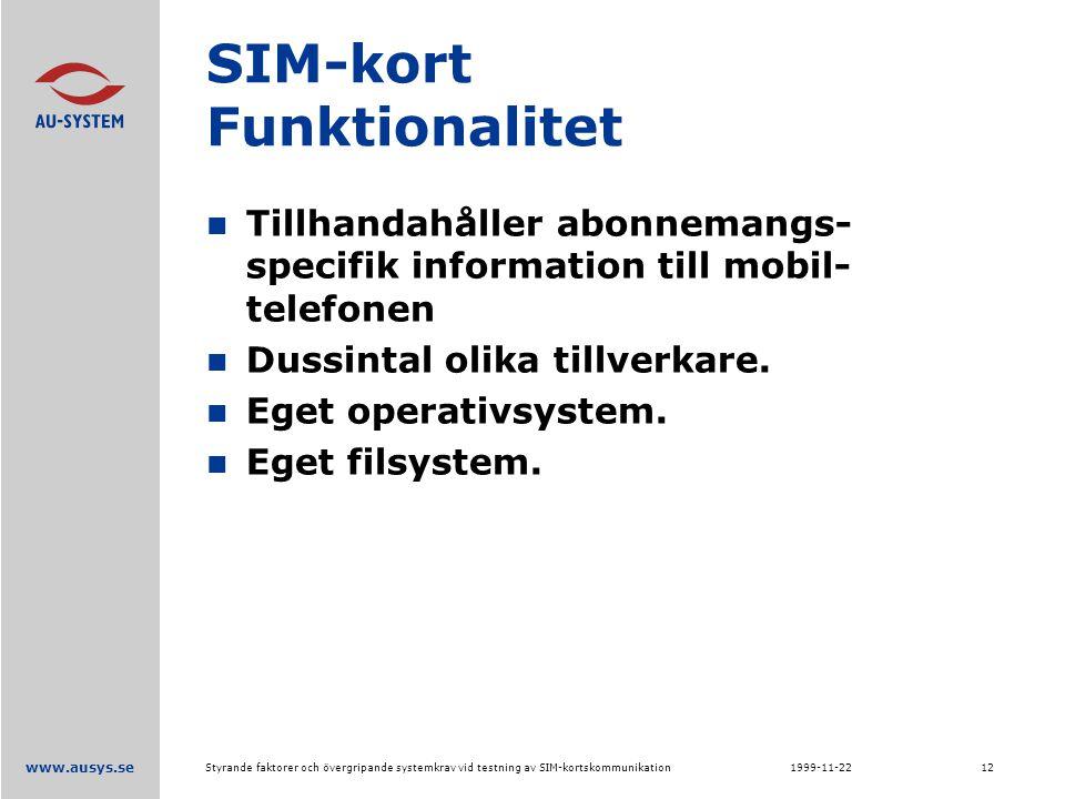 www.ausys.se 1999-11-22Styrande faktorer och övergripande systemkrav vid testning av SIM-kortskommunikation12 SIM-kort Funktionalitet Tillhandahåller abonnemangs- specifik information till mobil- telefonen Dussintal olika tillverkare.
