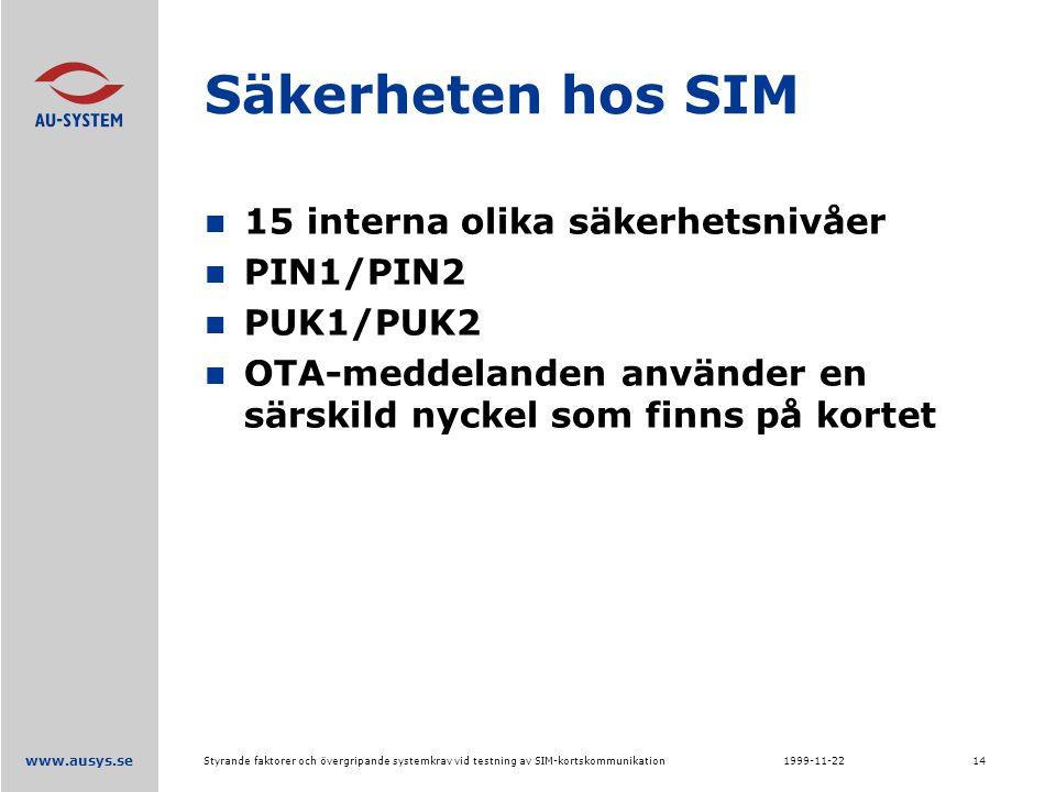 www.ausys.se 1999-11-22Styrande faktorer och övergripande systemkrav vid testning av SIM-kortskommunikation14 Säkerheten hos SIM 15 interna olika säkerhetsnivåer PIN1/PIN2 PUK1/PUK2 OTA-meddelanden använder en särskild nyckel som finns på kortet