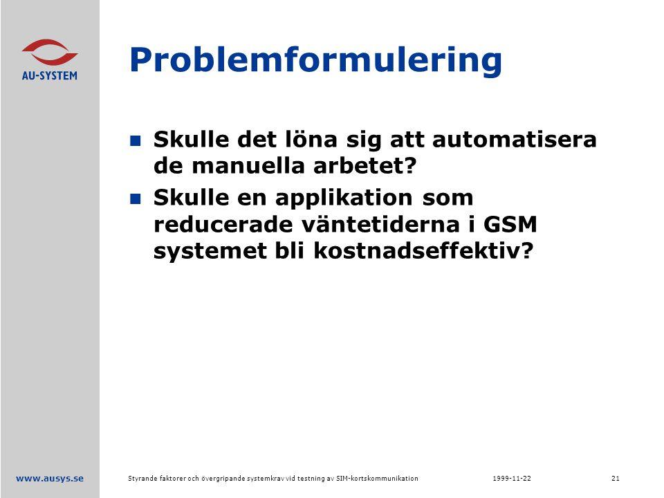 www.ausys.se 1999-11-22Styrande faktorer och övergripande systemkrav vid testning av SIM-kortskommunikation21 Problemformulering Skulle det löna sig att automatisera de manuella arbetet.