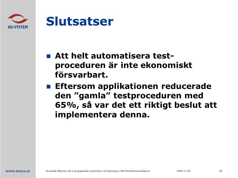 www.ausys.se 1999-11-22Styrande faktorer och övergripande systemkrav vid testning av SIM-kortskommunikation29 Slutsatser Att helt automatisera test- proceduren är inte ekonomiskt försvarbart.