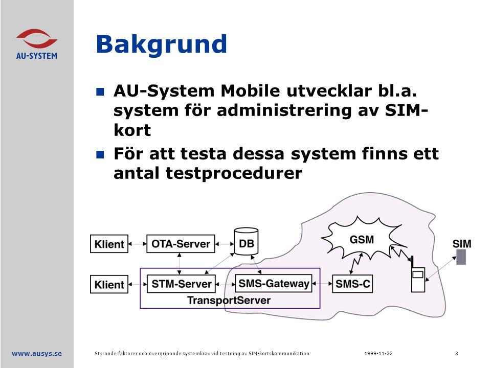 www.ausys.se 1999-11-22Styrande faktorer och övergripande systemkrav vid testning av SIM-kortskommunikation3 Bakgrund AU-System Mobile utvecklar bl.a.