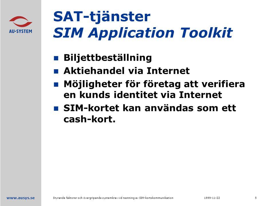 www.ausys.se 1999-11-22Styrande faktorer och övergripande systemkrav vid testning av SIM-kortskommunikation5 SAT-tjänster SIM Application Toolkit Biljettbeställning Aktiehandel via Internet Möjligheter för företag att verifiera en kunds identitet via Internet SIM-kortet kan användas som ett cash-kort.