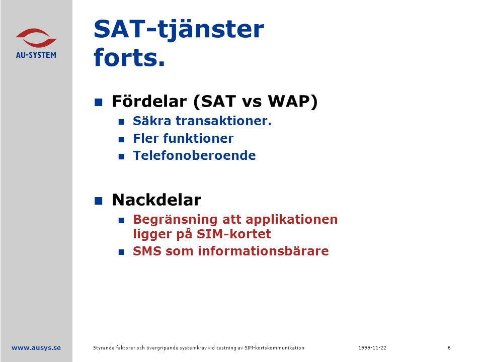 www.ausys.se 1999-11-22Styrande faktorer och övergripande systemkrav vid testning av SIM-kortskommunikation6 SAT-tjänster forts.