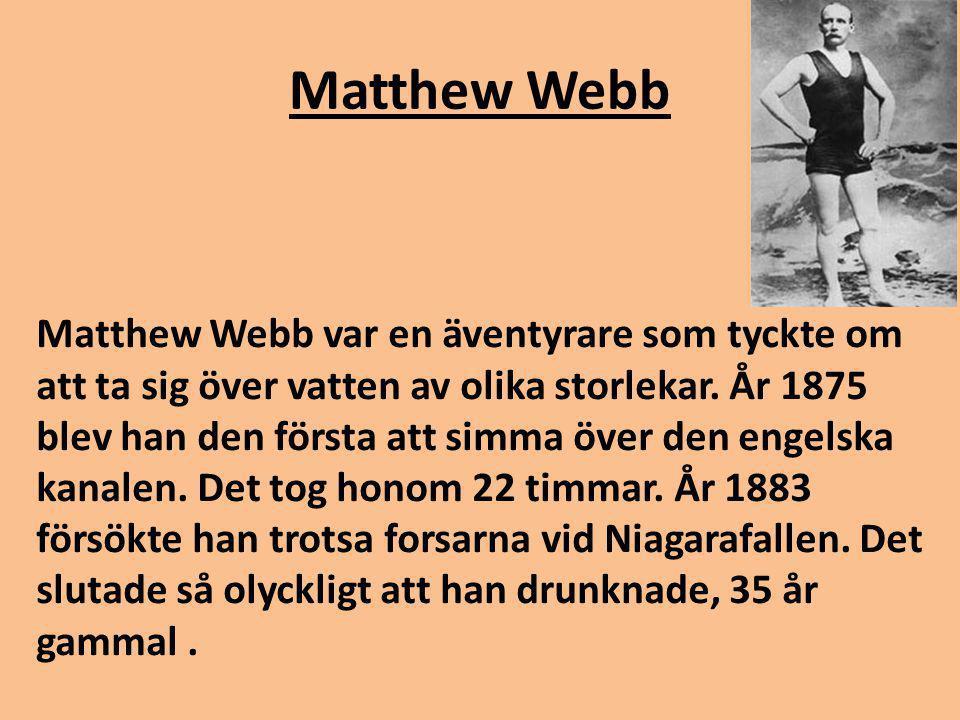Matthew Webb Matthew Webb var en äventyrare som tyckte om att ta sig över vatten av olika storlekar.