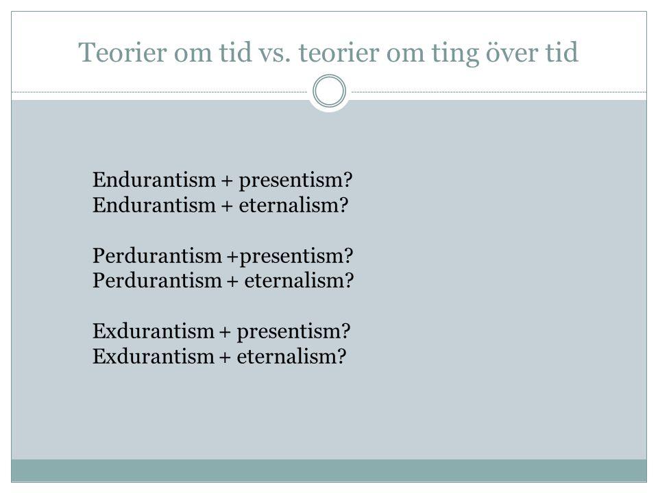 Teorier om tid vs.teorier om ting över tid Endurantism + presentism.