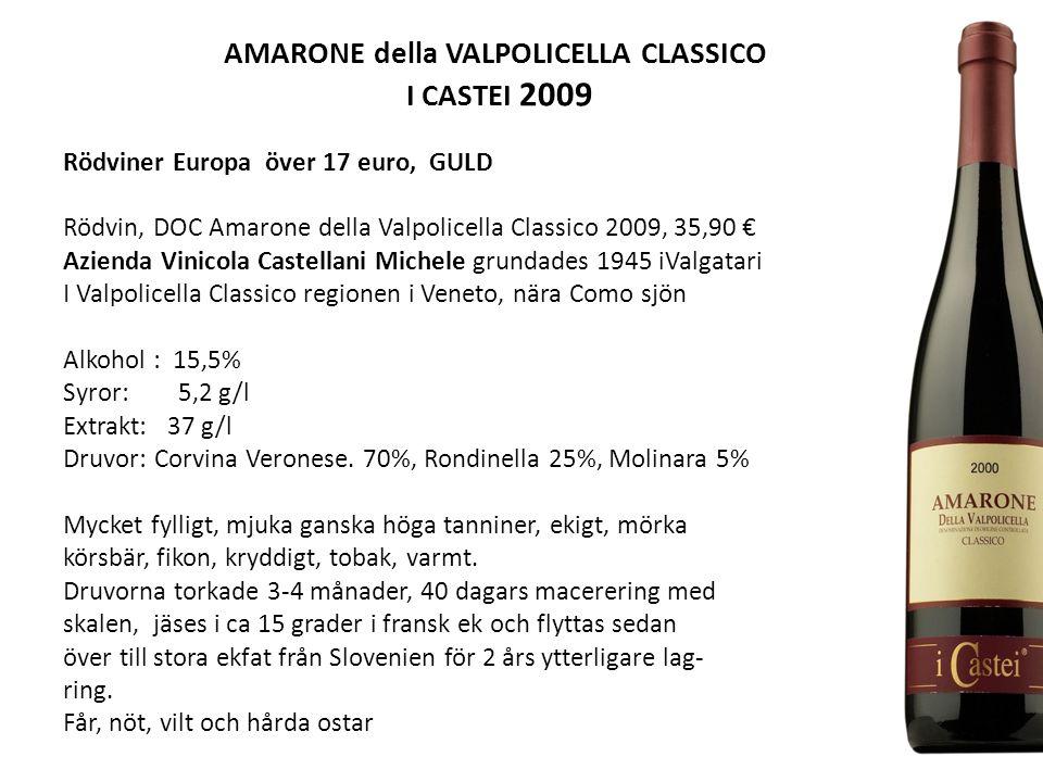 AMARONE della VALPOLICELLA CLASSICO I CASTEI 2009 Rödviner Europa över 17 euro, GULD Rödvin, DOC Amarone della Valpolicella Classico 2009, 35,90 € Azienda Vinicola Castellani Michele grundades 1945 iValgatari I Valpolicella Classico regionen i Veneto, nära Como sjön Alkohol : 15,5% Syror: 5,2 g/l Extrakt: 37 g/l Druvor: Corvina Veronese.