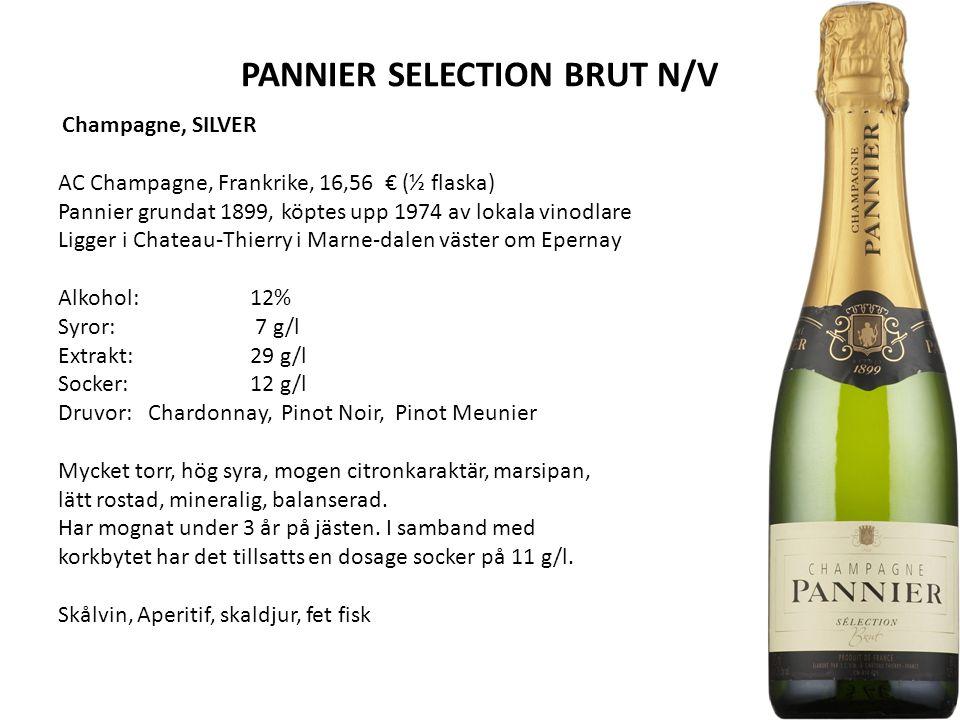 PANNIER SELECTION BRUT N/V Champagne, SILVER AC Champagne, Frankrike, 16,56 € (½ flaska) Pannier grundat 1899, köptes upp 1974 av lokala vinodlare Ligger i Chateau-Thierry i Marne-dalen väster om Epernay Alkohol:12% Syror: 7 g/l Extrakt:29 g/l Socker:12 g/l Druvor: Chardonnay, Pinot Noir, Pinot Meunier Mycket torr, hög syra, mogen citronkaraktär, marsipan, lätt rostad, mineralig, balanserad.