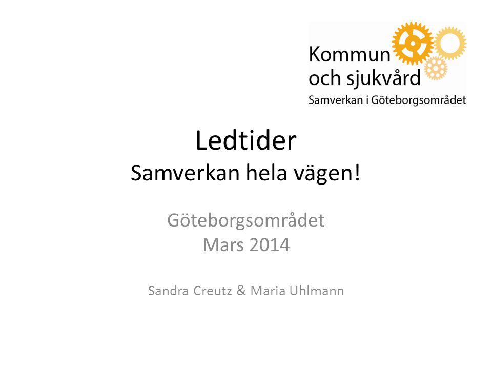 Ledtider Samverkan hela vägen! Göteborgsområdet Mars 2014 Sandra Creutz & Maria Uhlmann