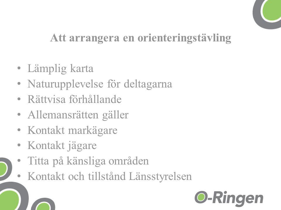Att arrangera en orienteringstävling Lämplig karta Naturupplevelse för deltagarna Rättvisa förhållande Allemansrätten gäller Kontakt markägare Kontakt