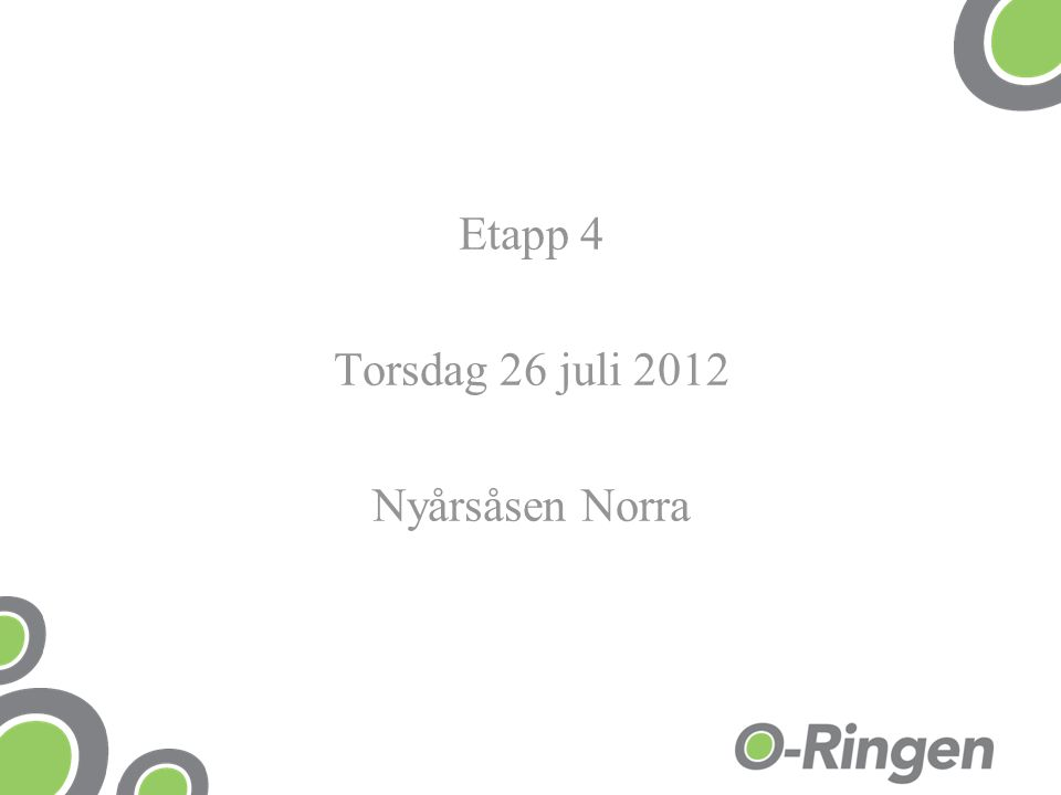 Etapp 4 Torsdag 26 juli 2012 Nyårsåsen Norra
