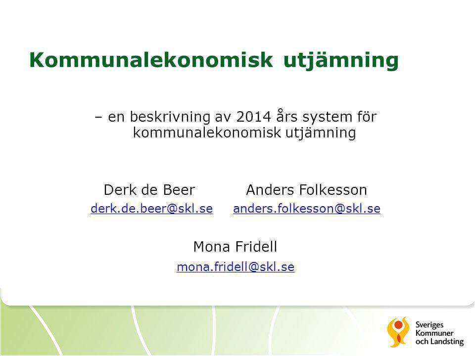 Kommunalekonomisk utjämning – en beskrivning av 2014 års system för kommunalekonomisk utjämning Derk de BeerAnders Folkesson derk.de.beer@skl.seanders