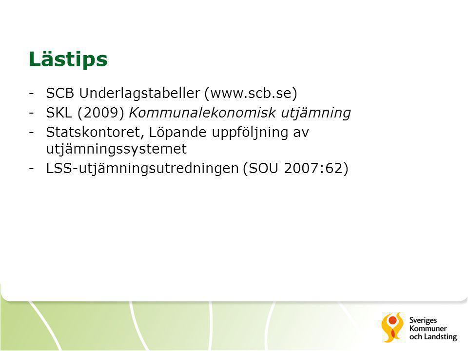 Lästips -SCB Underlagstabeller (www.scb.se) -SKL (2009) Kommunalekonomisk utjämning -Statskontoret, Löpande uppföljning av utjämningssystemet -LSS-utj