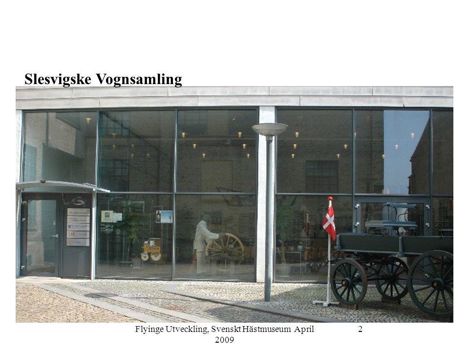 Flyinge Utveckling, Svenskt Hästmuseum April 2009 3 Slesvigske Vognsamling