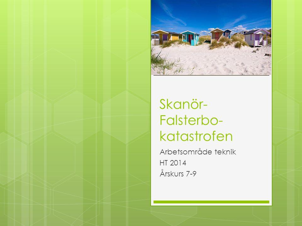 Skanör- Falsterbo- katastrofen Arbetsområde teknik HT 2014 Årskurs 7-9