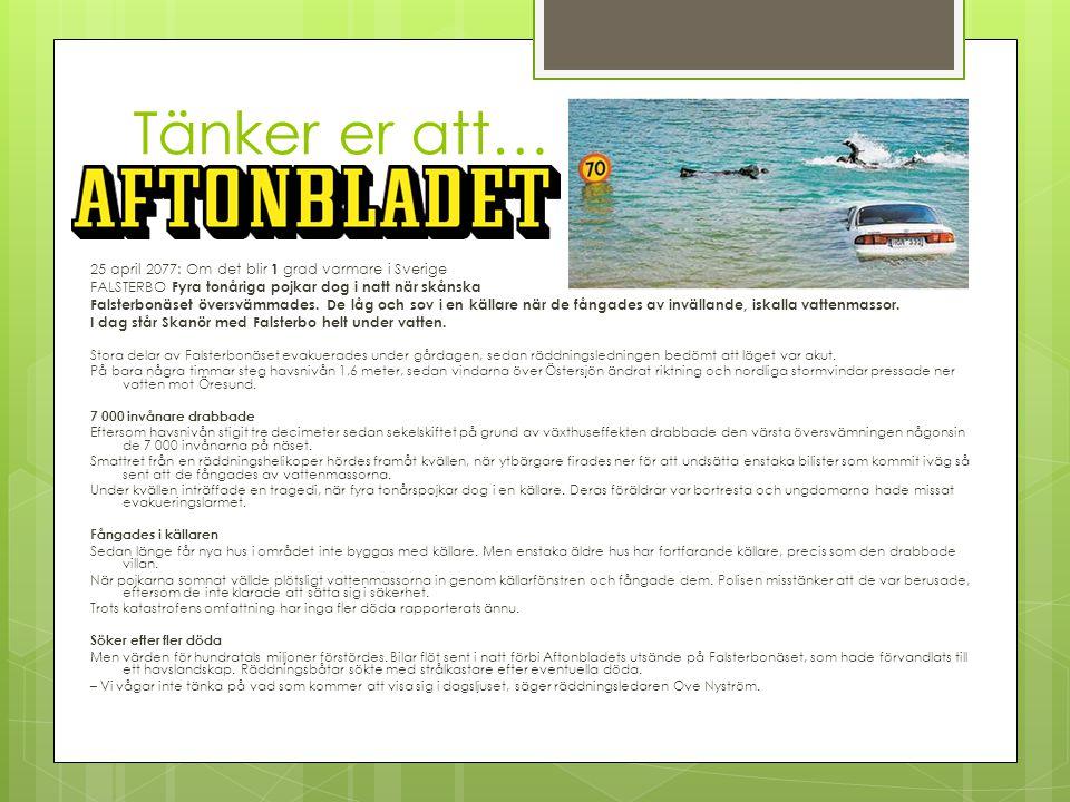 Tänker er att… 25 april 2077: Om det blir 1 grad varmare i Sverige FALSTERBO Fyra tonåriga pojkar dog i natt när skånska Falsterbonäset översvämmades.