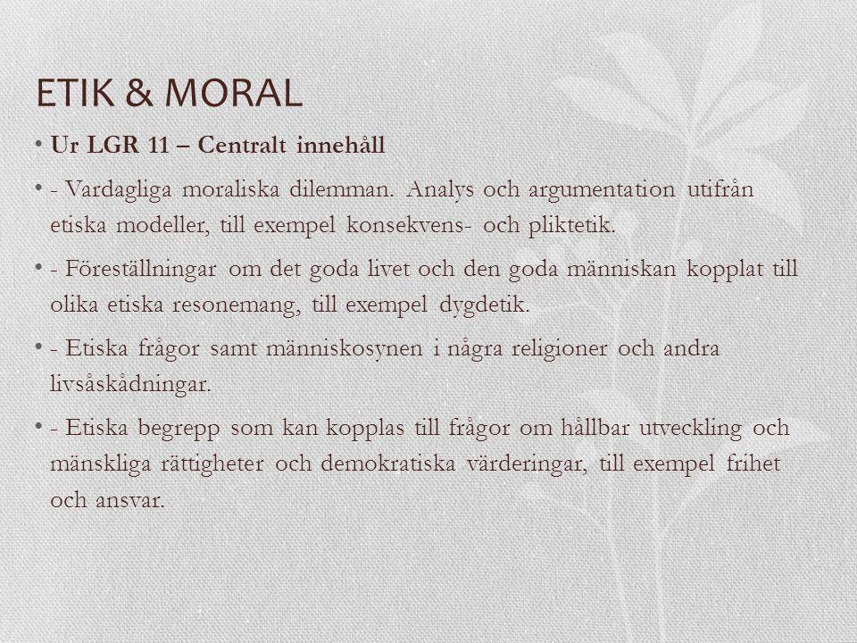Ur LGR 11 – Centralt innehåll - Vardagliga moraliska dilemman.